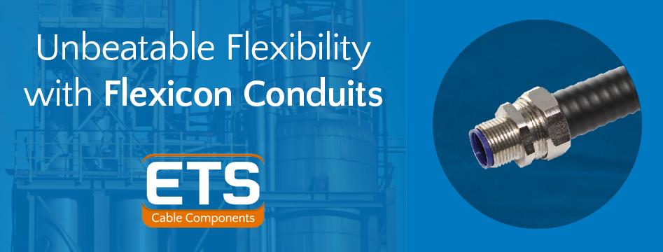 ETS Unbeatable Flexibility With Flexicon Conduits